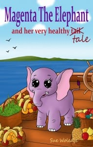 Magenta The Elephant And Her Very Healthy Tale by Sue Woledge