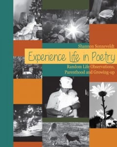 Experience Life in Poetry: Random Life Observations, Parenthood and Growing-up by Shannon Sonneveldt