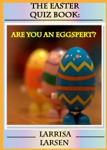 "The Easter Quiz Book: Are You An ""Eggspert?"" by Larissa Larsen"