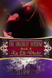 The Unlikely Heroine – book II by Kae Elle Wheeler
