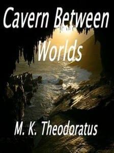 Cavern Between Worlds by M. K. Theodoratus — [Kay] @takingvengeance