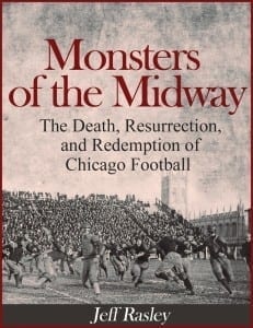 Monsters Of The Midway The Death, Resurrection, and Redemption of Chicago Football by Jeff Rasley @jeffrasley