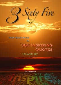 3 Sixty Five – Your Quick Guide To 365 Inspiring Quotes To Live By by TJ Franklin @TJfranklin77