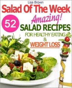 "Salad Of The Week: 52 Amazing Salad Recipes For Weight Loss And Healthy Eating ""The Delicious Way"" by Lisa Brown"
