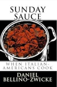 "SUNDAY SAUCE ""When Italian-Americans Cook"" by Daniel Bellino-Zwicke @SundaySauce_"
