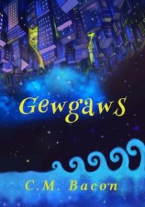 Gewgaws by C.M. Bacon