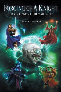 Bargain Book:  Forging of a Knight, Prison Planet of the Mah-Lahkt by Hugo Negron