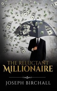 The Reluctant Millionaire by Joseph Birchall