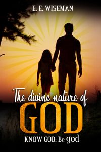 The Divine Nature of God (Know God:Be god) by Emmanuel Efuetaka