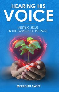 Hearing His Voice – Meeting Jesus in the Garden of Promise by Meredith Swift