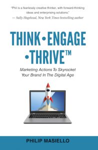 Think – Engage – Thrive: Marketing Actions To Skyrocket Your Brand In The Digital Age by Philip Masiello