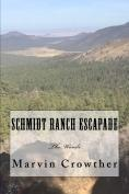 Schmidt Ranch Escapade by Marvin C Crowther by Marvin C Crowther
