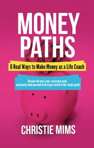 Bargain Book:  Money Paths – 6 Real Ways to Make Money as a Life Coach by Christie Mims