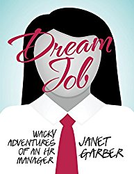 Dream Job, Wacky Adventures of an HR Manager by janet garber