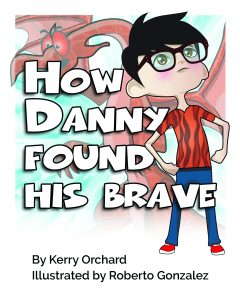How Danny Found his Brave by Kerry Orchard
