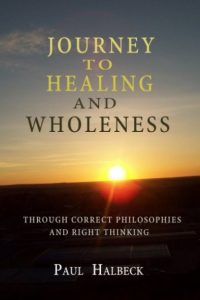 Journey to Healing and Wholeness by Paul Halbeck