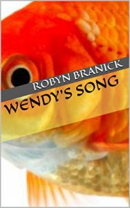 Wendy's Song by Robyn Branick