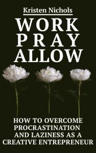 Work Pray Allow by Kristen Nichols