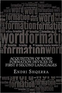 Acquisition of Word Formation Devices in First & Second Languages by Endri Shqerra
