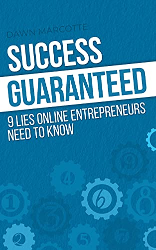 Success Guaranteed 9 Lies Online Entrepreneurs Need to Know