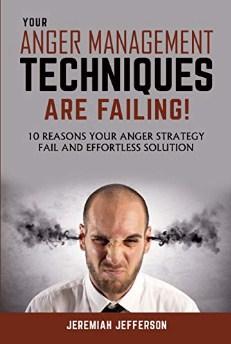YOUR ANGER MANAGEMENT TECHNIQUES ARE FAILING