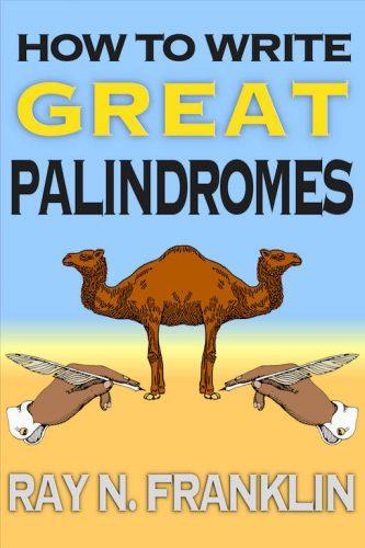 How anyone can use Franklin's Palindromedary Palindromedary to write stunning original palindromes